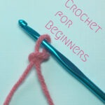 How to Crochet, Beginner Basics