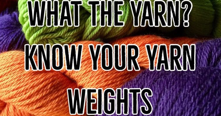 What the Yarn? Know Your Yarn Weights